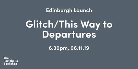Edinburgh launch: Glitch/This Way to Departures tickets