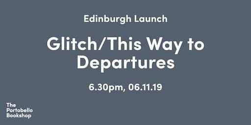 Edinburgh launch: Glitch/This Way to Departures