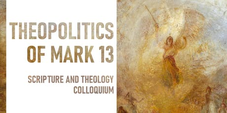 Scripture and Theology Colloquium: Theopolitics of Mark 13 tickets