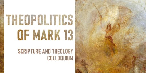 Scripture and Theology Colloquium: Theopolitics of Mark 13