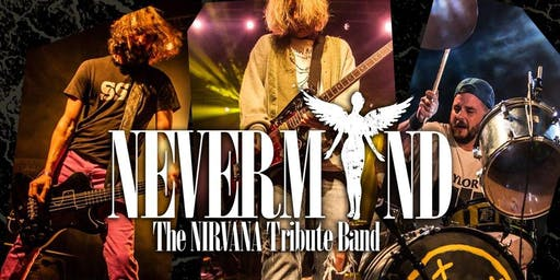 NEVERMIND (THE NIRVANA TRIBUTE BAND)
