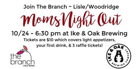 The Branch ~ Lisle/Woodridge Moms Night Out! tickets