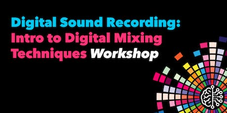 Digital Sound Recording: Intro to Digital Mixing Techniques tickets