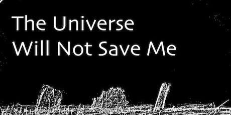 The Universe Will Not Save Me - FringeCLUB 2019 tickets
