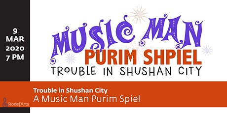 Trouble in Shushan City - A Music Man Purim Shpiel tickets