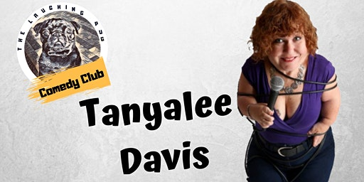 The Laughing Pug Comedy Club Presents - Tanyalee Davis + Support