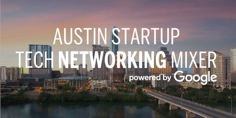 Austin Startup and Tech Mixer powered by Google tickets