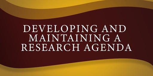 Developing and Maintaining A Research Agenda