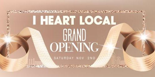 Grand Opening Weekend: I Heart Local