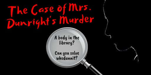 The Case of Mrs. Dunright's Murder. A Murder Mystery Event.