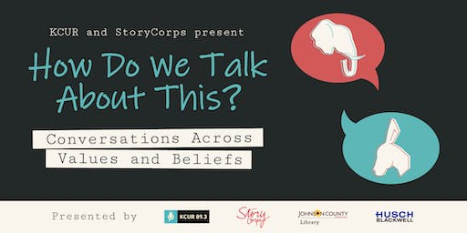 "KCUR and StoryCorps Presents:  ""How Do We Talk About This?"""