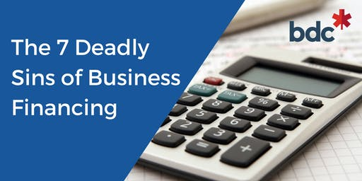 The 7 Deadly Sins of Business Financing