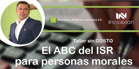Taller sin Costo ABC del ISR para Personas Morales entradas