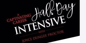 A Captivating Career Half Day Intensive with Joyce Dungee Proctor