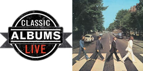 Classic Albums Live - The Beatles Abbey Road tickets
