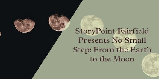 StoryPoint Fairfield Presents No Small Step: From the Earth to the Moon