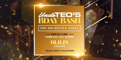 UncleTEO 100 Bottle Bday Bash - (19+ EVENT)
