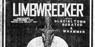 Limbwrecker / Glacial Tomb / Berated / Whammer