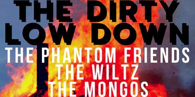 THE DIRTY LOW DOWN w/ THE PHANTOM FRIENDS, THE WILTZ & THE MONGOS 10/18/19