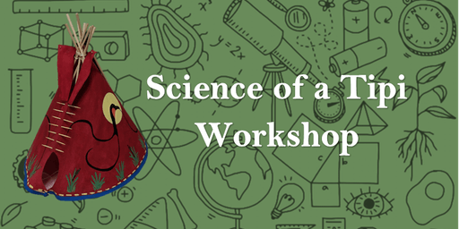 Science of a Tipi Workshop