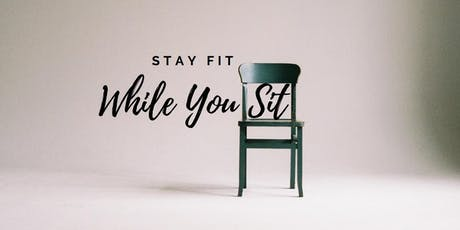 Stay Fit While You Sit tickets