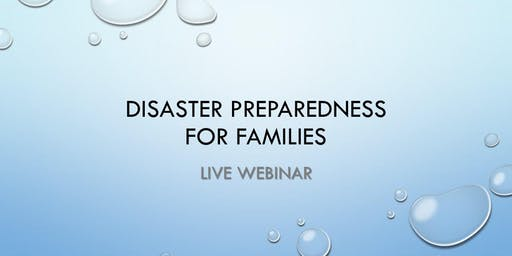 Disaster Preparedness for Families (all ages) - LIVE ONLINE WEBINAR ONLY