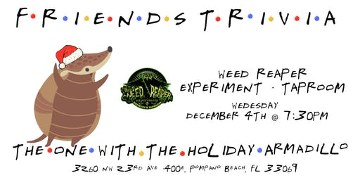 "Friends Trivia ""TOW The Holiday Armadillo "" at Weed Reaper"