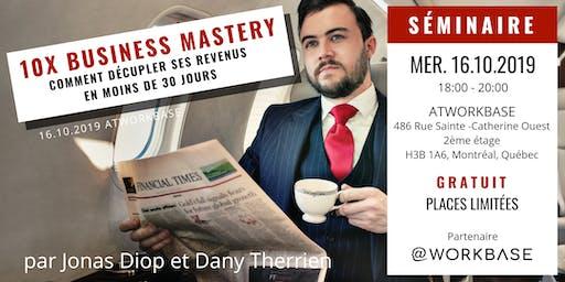 10X BUSINESS MASTERY - Comment décupler ses revenus en moins 30 jours