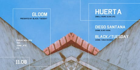 GLOOM - Huerta (Small hours, Slow life) - Diego Santana & Black/Tuesday tickets