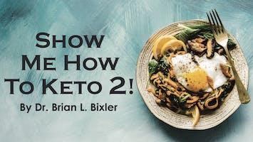 Show Me How to Keto 2!  w/ Dr. Brian L. Bixler
