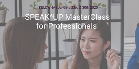 SPEAK^UP MasterClass for Professionals Kelowna tickets