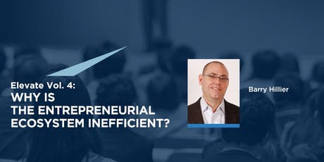 Elevate Vol. 4:  Why is the entrepreneurial ecosystem inefficient? tickets