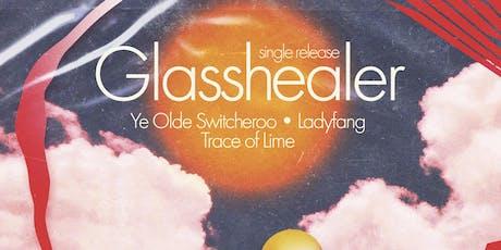 Glasshealer, Trace Of Lime, Lady Fang, Ye Olde Switcheroo tickets