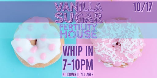 Vanilla Sugar and Fertility House  At Whip In