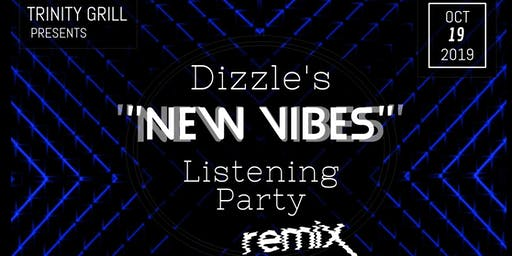 "Trinity Grill Presents: Dizzle's ""New Vibes"" Listening Party (REMIX)"