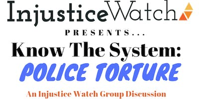 Know The System: Police Torture (Discussion Group)
