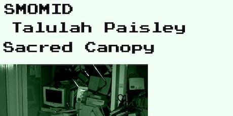 SMOMID/Talulah Paisley/Sacred Canopy tickets