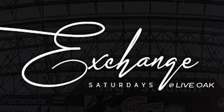 Exchage Saturdays at Live Oak for tables TxT 832.752.2196 tickets