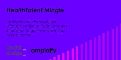 health design X amplaffy36: HealthTalent Mingle