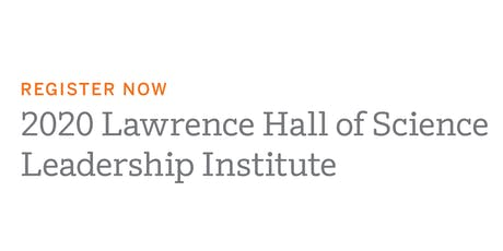 Lawrence Hall of Science 2020 Leadership Institute (Seattle) tickets