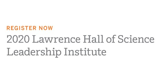 Lawrence Hall of Science 2020 Leadership Institute (Seattle)