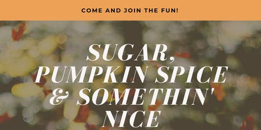 Sugar, Pumpkin Spice & Something Nice!
