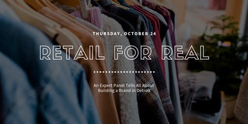 Retail For Real: How to Build a Brand and a Brick & Mortar in Detroit