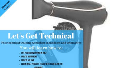 Let'sGet Technical! With your blow- dryer. tickets