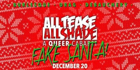 All Tease All Shade presents: FAKE SANTA! tickets