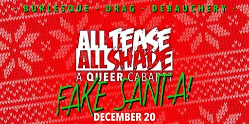 All Tease All Shade presents: FAKE SANTA!