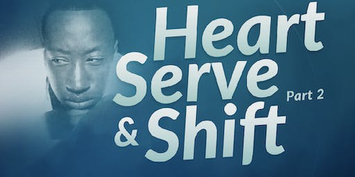 Heart Serve and Shift —> Part 2
