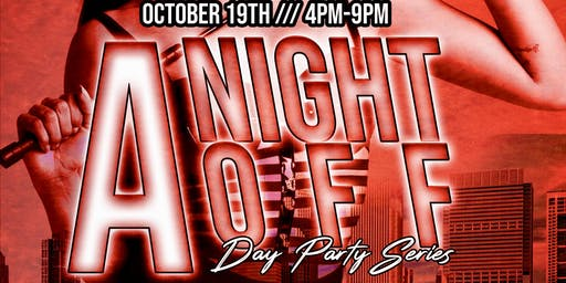 COME CHILL: A NIGHT OFF  (Day Party Series)