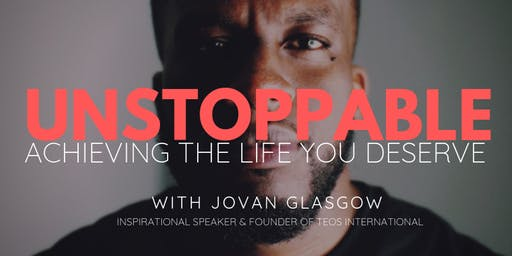 UNSTOPPABLE : ACHIEVING THE LIFE YOU DESERVE