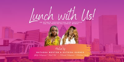 Lunch with Us - An Intimate Conversation Over Cocktails for the Werking Millennial Woman